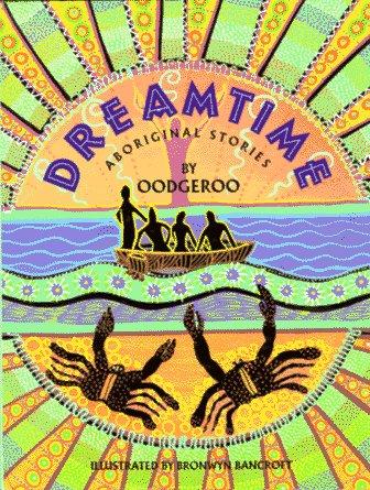 Dreamtime: Aboriginal Stories: Noonuccal, Oodgeroo; Bancroft, Bronwyn