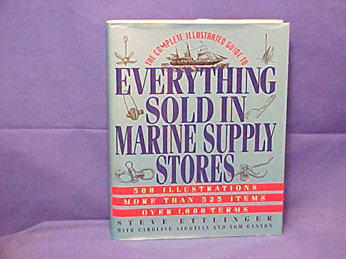 THE COMPLETE ILLUSTRATED GUIDE TO EVERYTHING SOLD IN MARINE SUPPLY STORES.