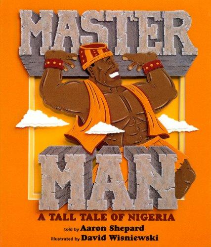 Master Man: A Tall Tale of Nigeria: Shepard, Aaron