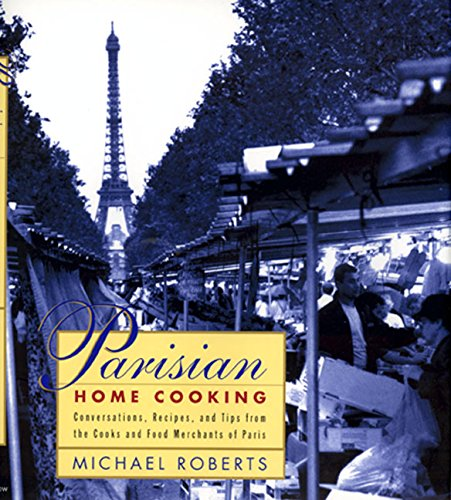 9780688138684: Parisian Home Cooking: Conversations, Recipes, And Tips From The Cooks And Food Merchants Of Paris