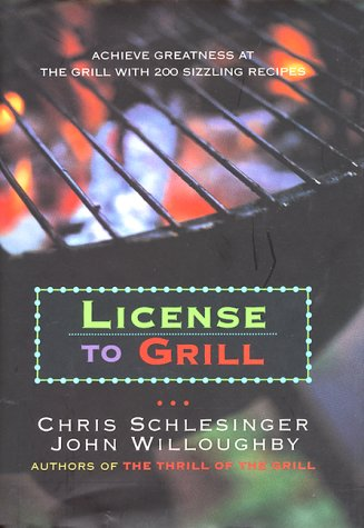9780688139438: License to Grill: Achieve Greatness At The Grill With 200 Sizzling Recipes