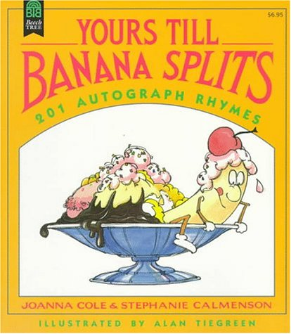 Yours Till Banana Splits: 201 Autograph Rhymes (068814019X) by Cole, Joanna; Calmenson, Stephanie; Tiegreen, Alan