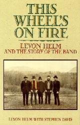 9780688140700: This Wheel's on Fire: Levon Helm and the Story of the Band