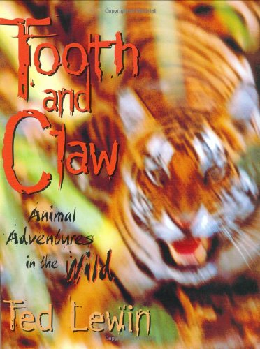 Tooth and Claw: Animal Adventures in the Wild (9780688141059) by Lewin, Ted