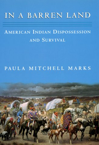 In a Barren Land: American Indian Dispossession And Survival: Marks, Paula M.