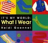 What I Wear (It's My World Board Book) (9780688141479) by Heidi Goennel