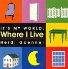 Where I Live (It's My World Board Book) (9780688141486) by Heidi Goennel