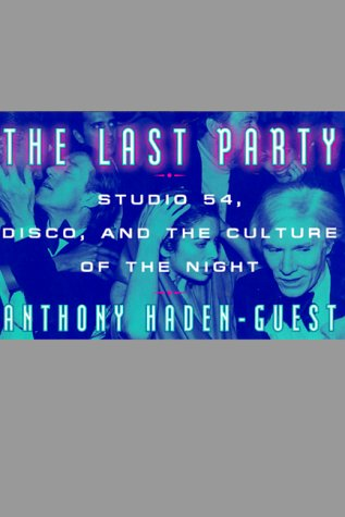 The Last Party: Studio 54, Disco, and the Culture of the Night: Haden-Guest,Anthony