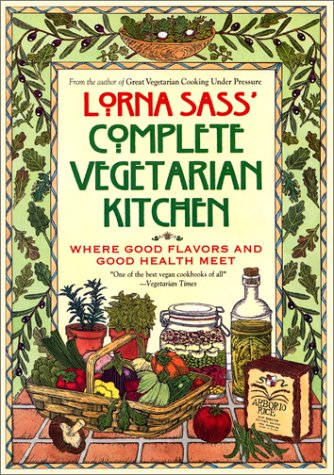 9780688141851: Lorna Sass' Complete Vegetarian Kitchen: Where Great Flavors and Good Health Meet