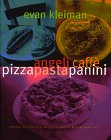 Angeli Caffe PizzaPastaPanini: Heavenly Recipes from the City of Angels' Most Beloved Caffe