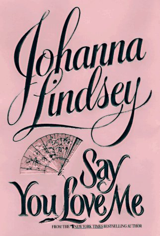 Say You Love Me (9780688142872) by Johanna Lindsey
