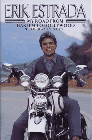 Erik Estrada: My Road from Harlem to Hollywood: Estrada, Erik;Seay, Davin