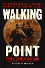 Walking Point: The Experiences of a Founding Member of the Elite Navy Seals: James Watson, Kevin ...