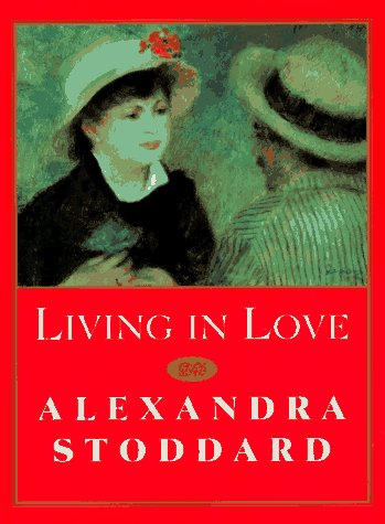 Living in Love (0688143385) by Alexandra Stoddard