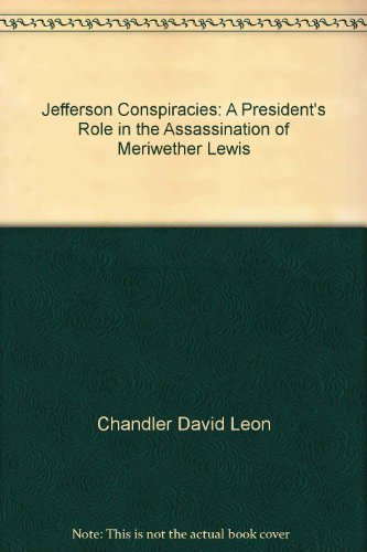 The Jefferson Conspiracies: A President's Role in the Assassination of Meriwether Lewis (0688143520) by David Leon Chandler