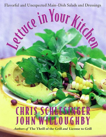 9780688145644: Lettuce in Your Kitchen: Flavorful And Unexpected Main-Dish Salads And Dressings