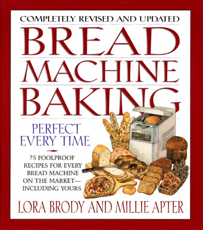 [signed] Bread Machine Baking 9780688145651 Revised and Updated for the Best Electric Bread Machines After Lora Brody and Millie Apter discovered the joys of baking bread in electr