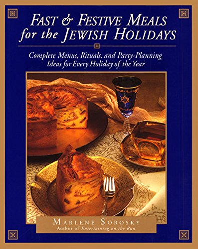 Fast and Festive Meals for the Jewish Holidays: Complete Menus, Rituals, and Party-Planning Ideas for Every Holiday of the Year (0688145701) by Marlene Sorosky