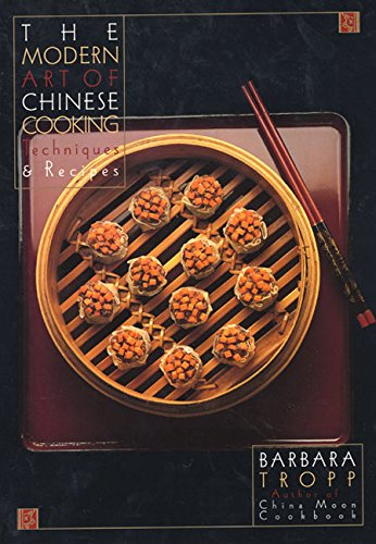 The Modern Art of Chinese Cooking: Techniques and Recipes: Tropp, Barbara