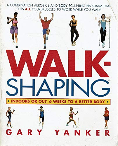 Walkshaping: Indoors or Out, 6 Weeks to a Better Body (9780688146214) by Yanker, Gary