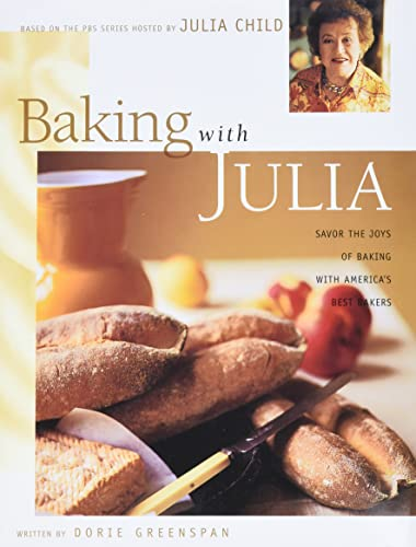 9780688146573: Baking with Julia: Savor the Joys of Baking with America's Best Bakers