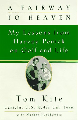 A Fairway to Heaven: My Lessons From Harvey Penick On Golf And Life: Kite, Tom; Herskowitz, Mickey