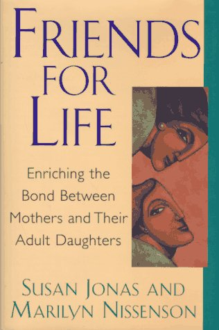 9780688146733: Friends for Life: Enriching the Bond Between Mothers and Their Adult Daughters