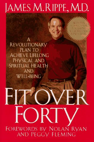 Fit over Forty: A Revolutionary Plan to Achieve Lifelong Physical and Spiritual Health and ...