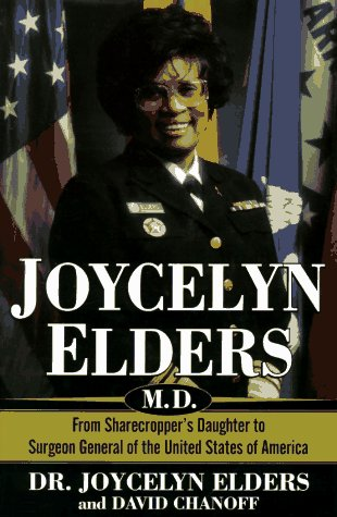 Joycelyn Elders, M.D.: From Sharecropper's Daughter to Surgeon General of the United States: ...