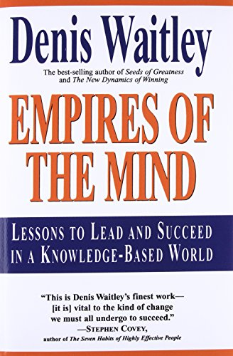 Empires of the Mind: Lessons To Lead And Succeed In A Knowledge-Based World: Waitley, Denis