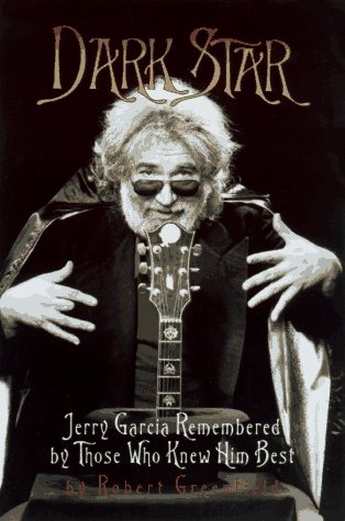 Dark Star: An Oral Biography of Jerry Garcia [First Edition]: Greenfield, Robert