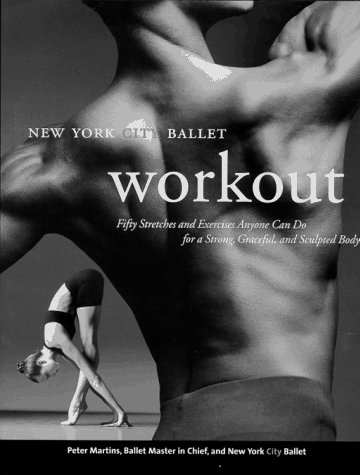 9780688148430: New York City Ballet Workout: Fifty Stretches And Exercises Anyone Can Do For A Strong, Graceful, And Sculpted Body