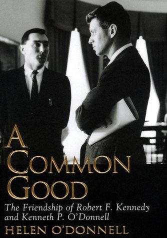 9780688148614: A Common Good: The Friendship Of Robert F. Kennedy And Kenneth P. O'donnell