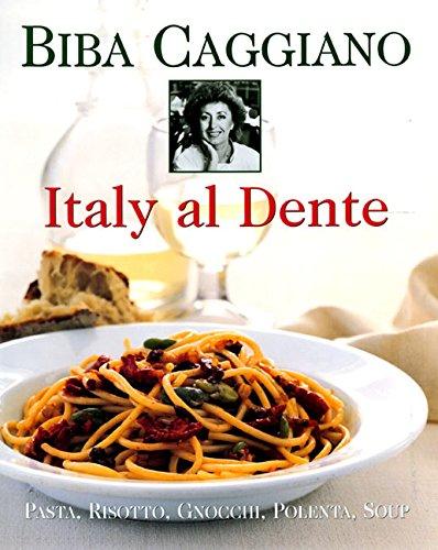 Italy Al Dente: Pasta, Risotto, Gnocchi, Polenta, Soup (0688148778) by Biba Caggiano