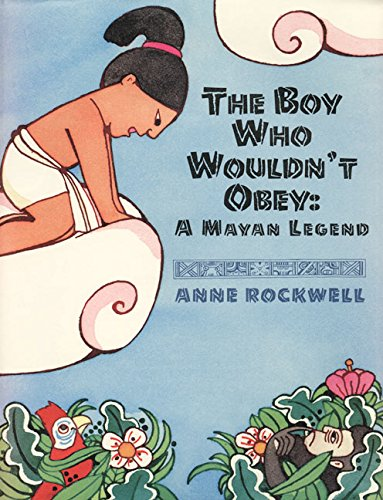 9780688148812: The Boy Who Wouldn't Obey: A Mayan Legend