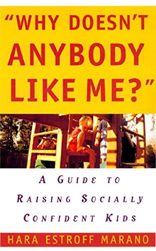 Why Doesn't Anybody Like Me?: A Guide To Raising Socially Confident Kids: Marano, Hara E.