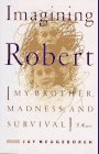 9780688149680: Imagining Robert: My Brother, Madness, and Survival : A Memoir
