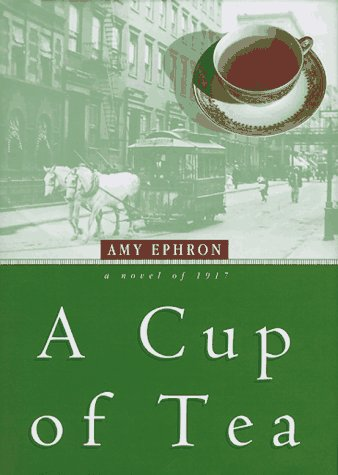 A Cup of Tea: A Novel of 1917: Ephron, Amy