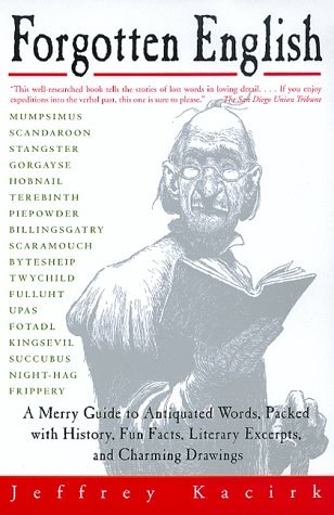 9780688150181: Forgotten English: A Merry Guide to Antiquated Words, Packed with History, Fun Facts, Literary Excerpts, and Charming Drawings