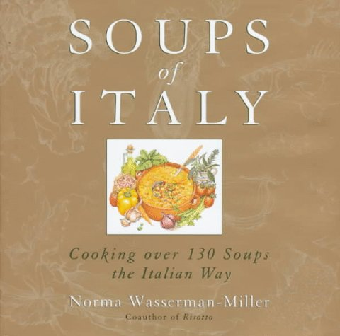Soups of Italy: Cooking over 130 Soups the Italian Way