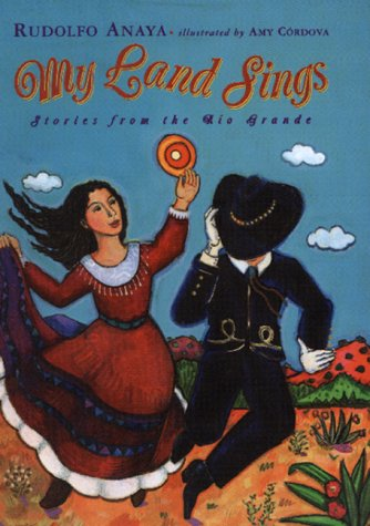 My Land Sings: Stories from the Rio: Rudolfo A. Anaya