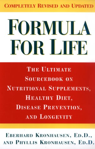 Formula For Life: The Ultimate Sourcebook On Nutritional Supplements, Healthy Diet, Disease ...