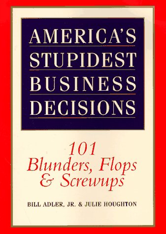 9780688151522: America's Stupidest Business Decisions: 101 Blunders, Flops, And Screwups