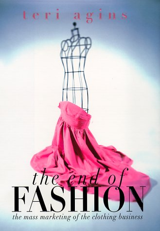 9780688151607: The End of Fashion: The Mass Marketing Of The Clothing Business