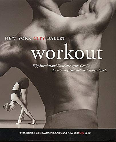 NEW YORK CITY BALLET WORKOUT : Fifty Stretches and Exercises Anyone Can Do for a Strong, Graceful...