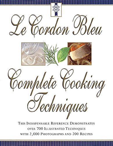 Le Cordon Bleu Complete Cooking Techniques: The Indispensable Reference Demonstrates Over 700 Illustrated Techniques with 2,000 Photos and 200 Recipes (0688152066) by Jeni Wright; Le Cordon Bleu Chefs