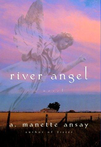 River Angel: A Novel: Ansay, A. Manette