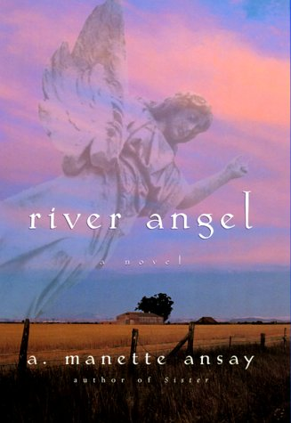 River Angel: A. Manette Ansay