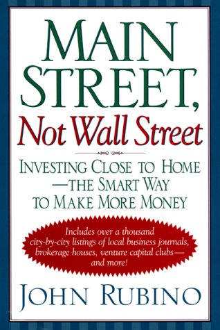 9780688154219: Main Street, Not Wall Street: Investing Close To Home--the Smart Way To Make More Money