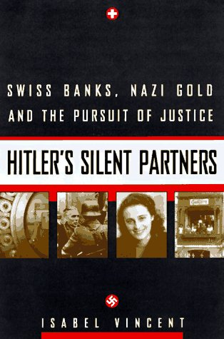 9780688154257: Hitler's Silent Partners: Swiss Banks, Nazi Gold, And The Pursuit Of Justice